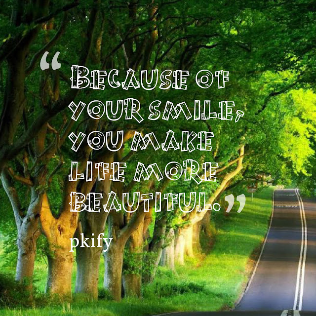 Because of Your Smile, You Make Life More Beautiful Life Quotes