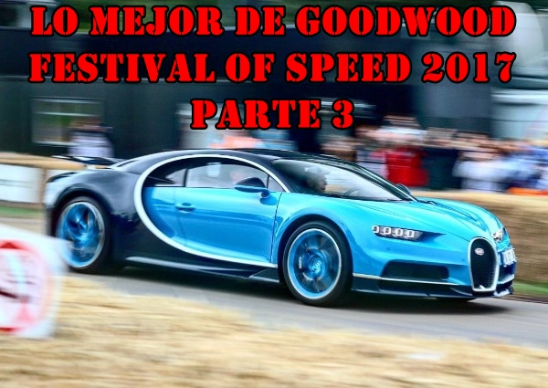 Lo mejor de Goodwood Festival of Speed 2017 Parte 3