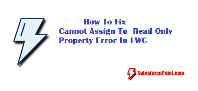 How To Fix Cannot Assign To Read Only Property Error In Lightning Web Components