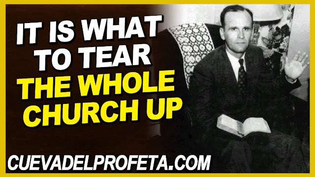 It is what to tear the whole church up - William Marrion Branham Quotes
