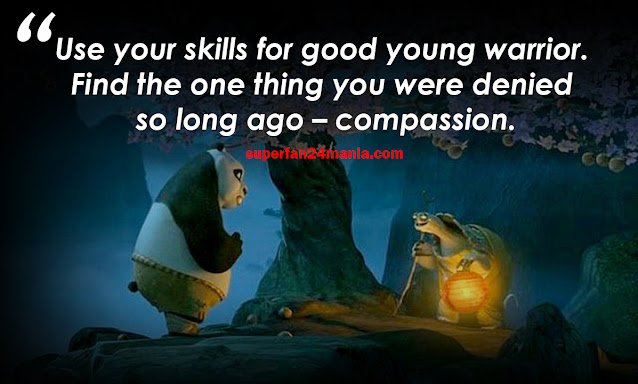 """""""Use your skills for good young warrior. Find the one thing you were denied so long ago – compassion."""""""
