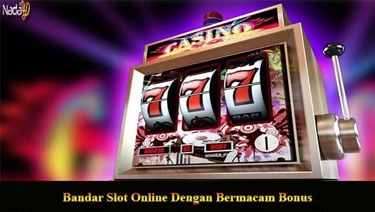Bandar Slot Online Dengan Bermacam Bonus