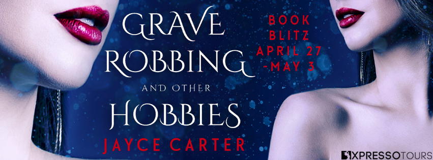 Grave Robbing and Other Hobbies by Jayce Carter Book Blitz, an adult paranormal reverse harem romance