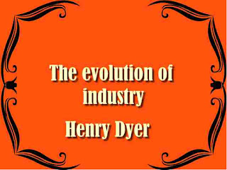The evolution of industry -  Henry Dyer