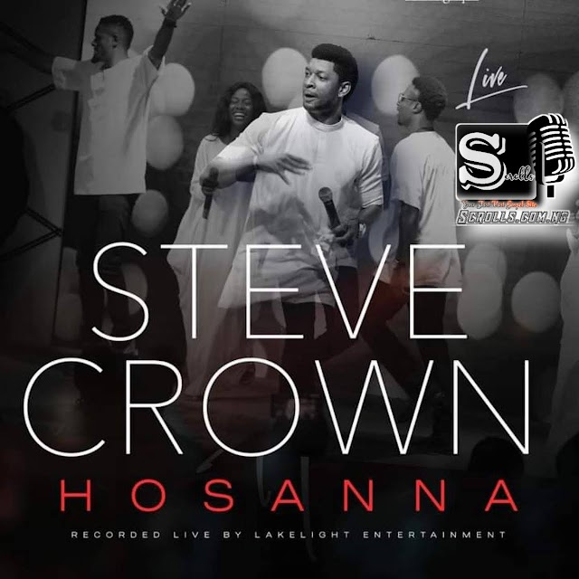 Hosanna By Steve Crown Download Mp3, Video And Lyrics