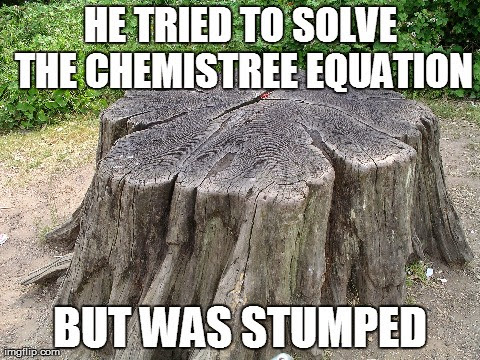 He tried to solve the chemistree equation but was stumped.