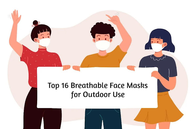 Top 16 Breathable Face Masks for Outdoor Use