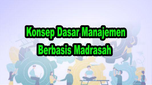 Konsep Dasar Manajemen Berbasis Madrasah