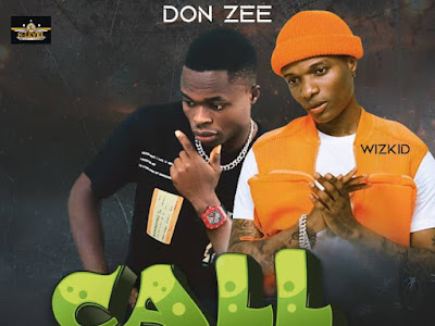 DOWNLOAD MUSIC:- Don Zee ft Wizkid _ Call
