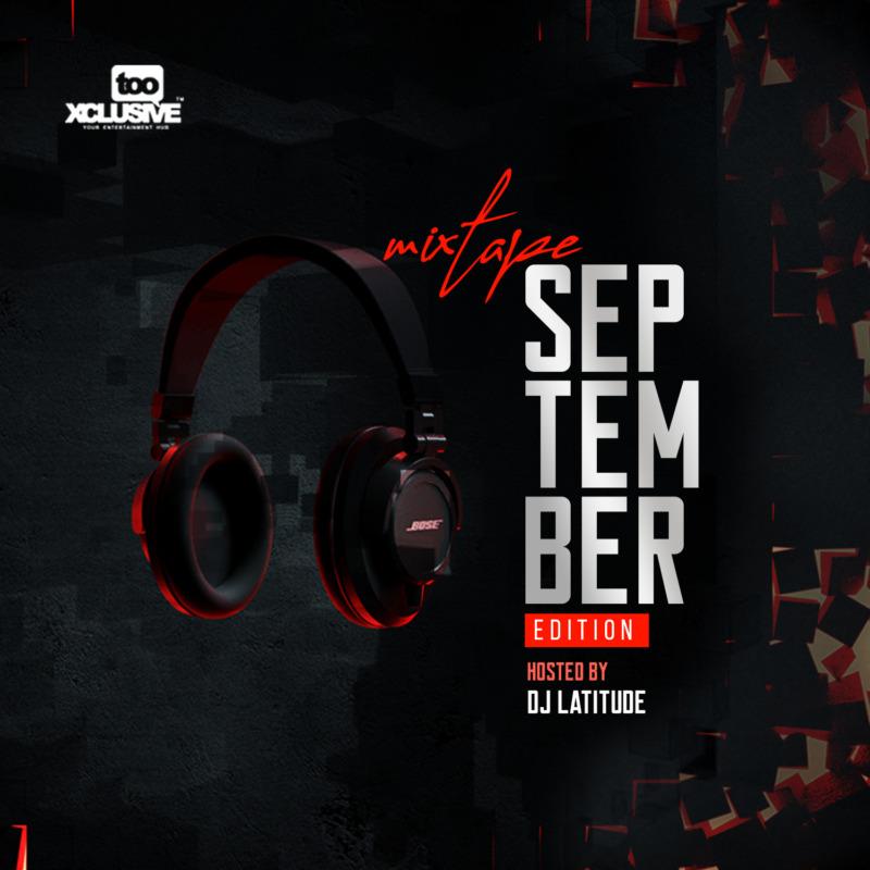 "DJ Latitude – ""Tooxclusive September Mixtape"" #Arewapublisize"