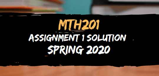 MTH201 ASSIGNMENT NO.1 SOLUTION SPRING 2020