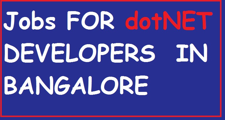 JOBS FOR DOTNET DEVELOPERS IN BANGALORE