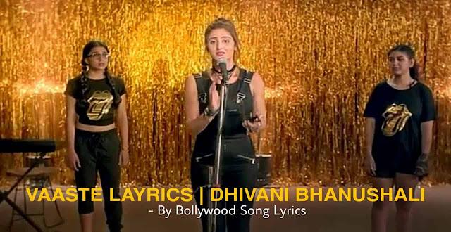 Vaaste  Lyrics -  Dhvani Bhanushali & Nikhil D'souza |