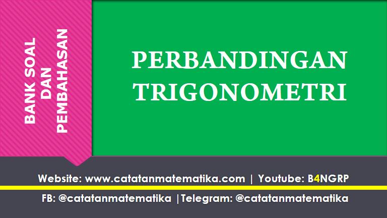 Soal dan Pembahasan Perbandingan Trigonometri