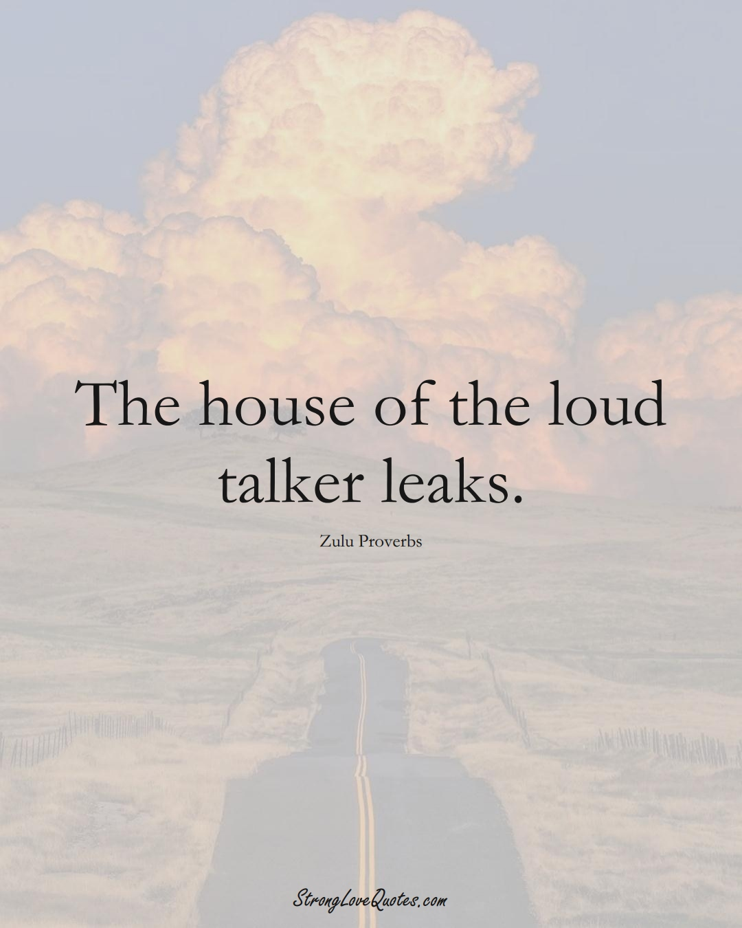 The house of the loud talker leaks. (Zulu Sayings);  #aVarietyofCulturesSayings