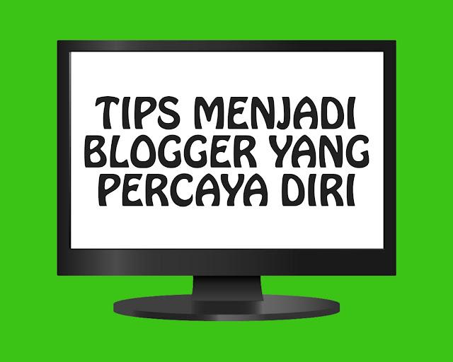 Terapkan 4 Hal Berikut ini Agar Menjadi Blogger yang Percaya Diri