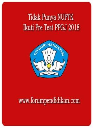 Tidak Punya NUPTK ikuti Pre Test PPGJ 2018