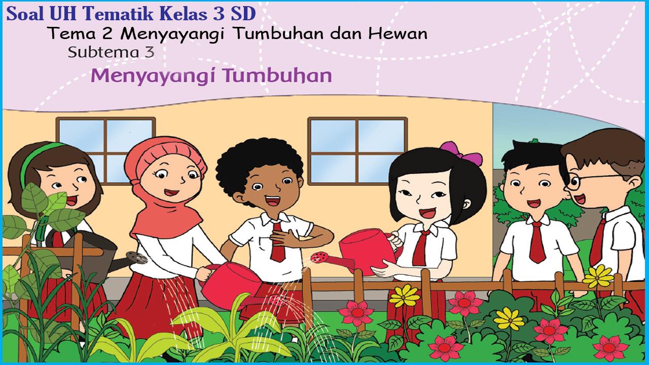 Soal Tema 2 Subtema 3 Kelas 3