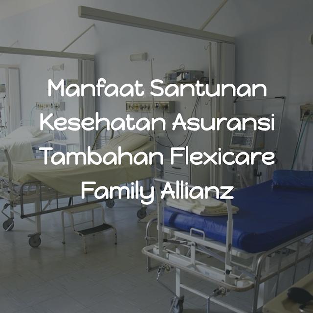 Inilah Beberapa Manfaat Santunan Kesehatan Asuransi Tambahan Atau Rider Flexicare Family Dari Allianz