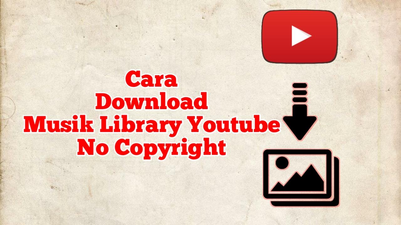 Cara download musik library youtube no copyright