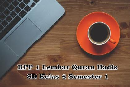 Download RPP 1 Lembar Quran Hadis SD Kelas 6 Semester 1 Kurikulum 2013