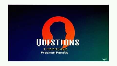 MUSIQ+LYRICS: Freeman Fanatic - Questions_Prod.by Realtricks (Pryme9jablog)