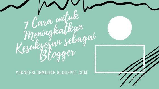 7 cara untuk meningkatkan kesuksesan blogger