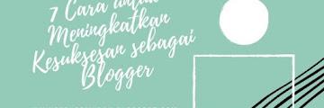 7 Cara untuk Meningkatkan Kesuksesan sebagai Blogger