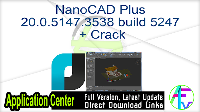 NanoCAD Plus 20.0.5147.3538 build 5247 + Crack