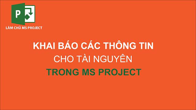 Khai báo các thông tin cho tài nguyên trong MS Project