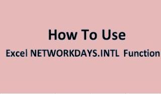 اكسيل | كيفية حساب عدد ايام العمل الواقعة بين تاريخين الدالة ,()NETWORKDAY.INT  -    NETWORKDAY