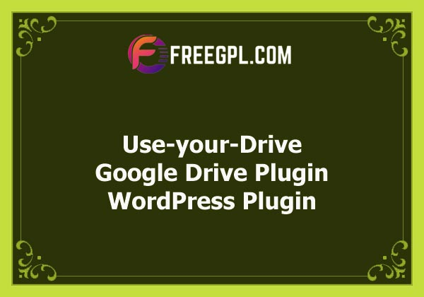 Use-your-Drive   Google Drive Plugins for WordPress Nulled Download Free