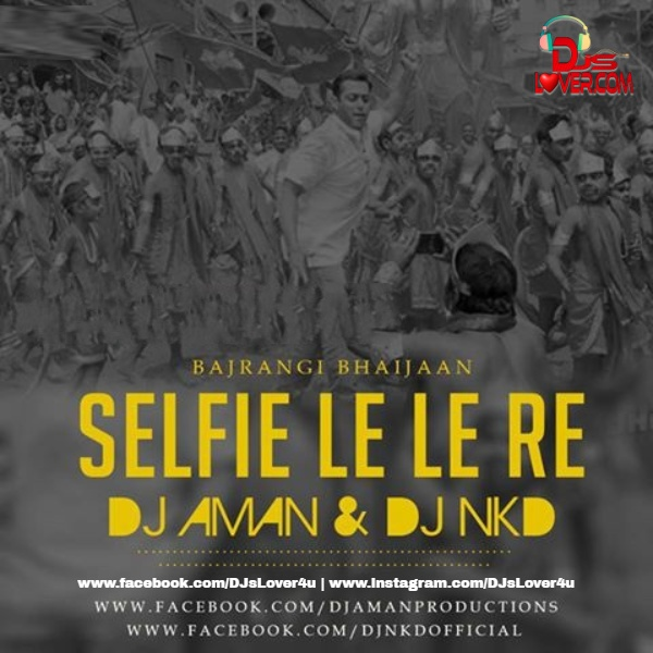 Selfie Le Le DJ Aman X DJ Nkd Mashup