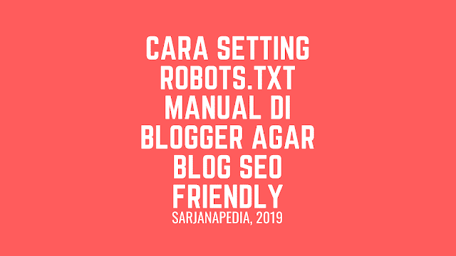 Cara Setting Robots.txt Manual Di Blogger Agar Blog SEO Friendly