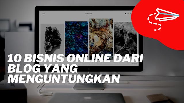 10 Bisnis Online Dari Blog Yang Menguntungkan