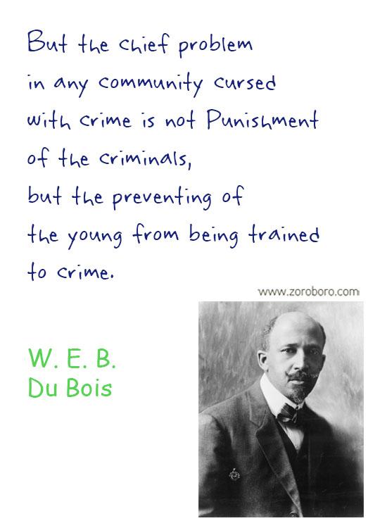 W.E.B. Du Bois Quotes. W.E.B. Du Bois Liberty Quotes, People, Law Quotes, Education Quotes. W.E.B. Du Bois Philosophy