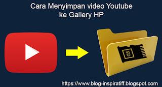 Cara Cepat Menyimpan Video Youtube ke Gallery pada HP Android