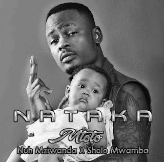 Download Mp3 | Nuh Mziwanda ft Sholo Mwamba - Nataka Mtoto