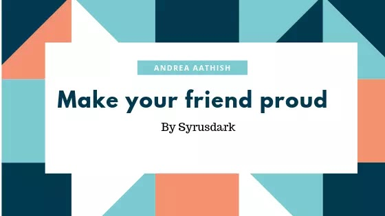 make your friend feel proud