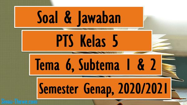 Soal Jawaban Pts Kelas 5 Tema 6 Sub Tema 1 2 Semester Genap 2020 2021 Sinau Thewe Com