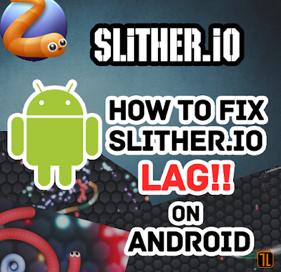 Fix Lag Slither.io Android
