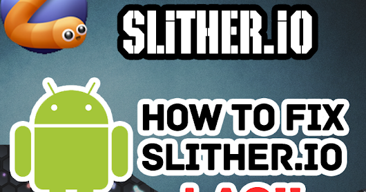 How To Fix Slither.io App Lag On Android [Game Tricks & tips] | Slither.io ~ Techllog