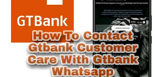 How To Contact Gtbank Customer Care With Gtbank Whatsapp Number