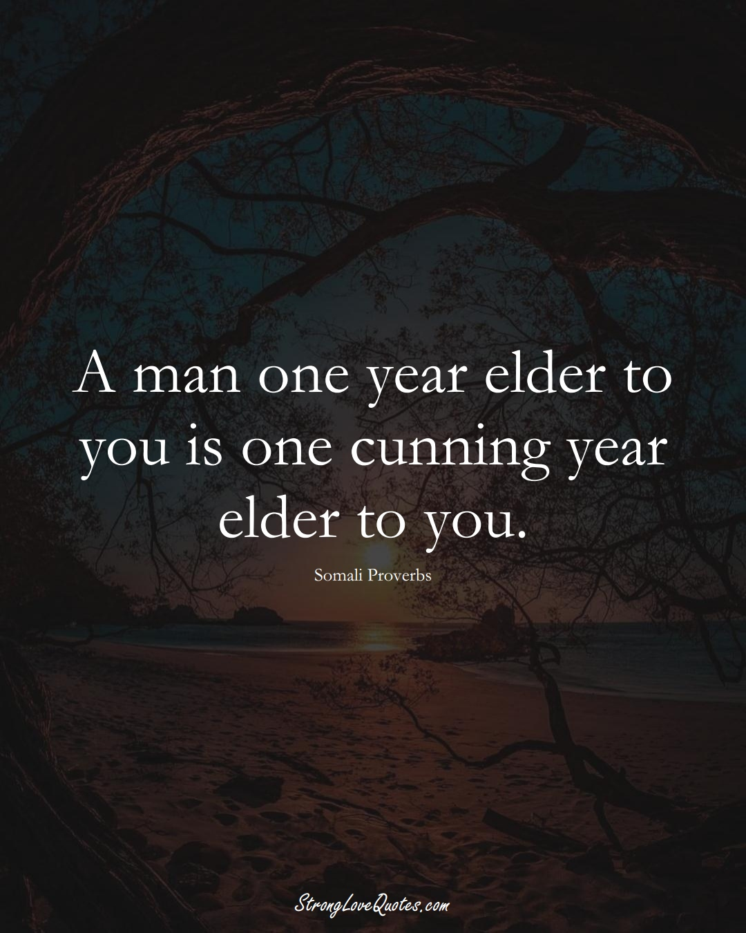 A man one year elder to you is one cunning year elder to you. (Somali Sayings);  #AfricanSayings