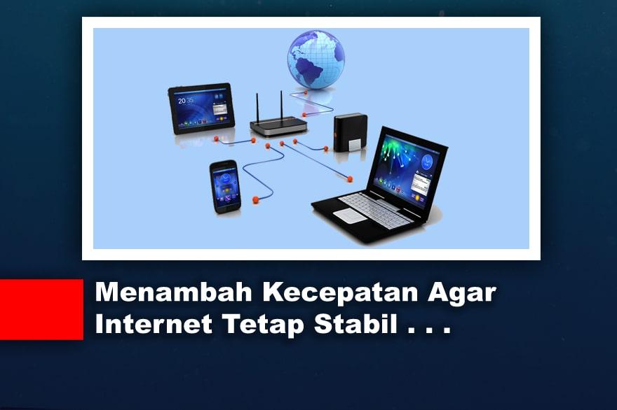 Menambah Kecepatan Agar Tetap Internet Stabil