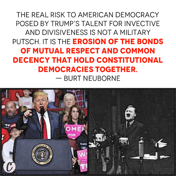 The real risk to American democracy posed by Trump's talent for invective and divisiveness is not a military putsch. It is the erosion of the bonds of mutual respect and common decency that hold constitutional democracies together. — Burt Neuborne, The Forward