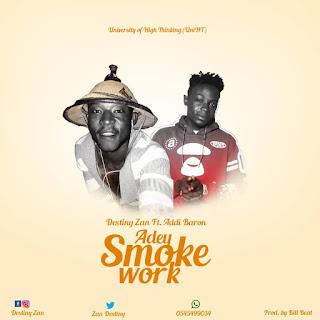 Destiny Zan - A Dey Smoke Work ft. Addi Baron (Prod. by BillBeat)
