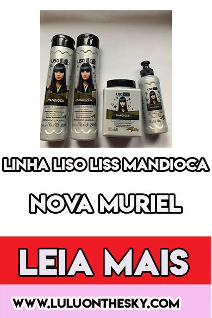 Nova Muriel Liso Liss Mandioca: Shampoo, máscara, condicionador e Leave-in