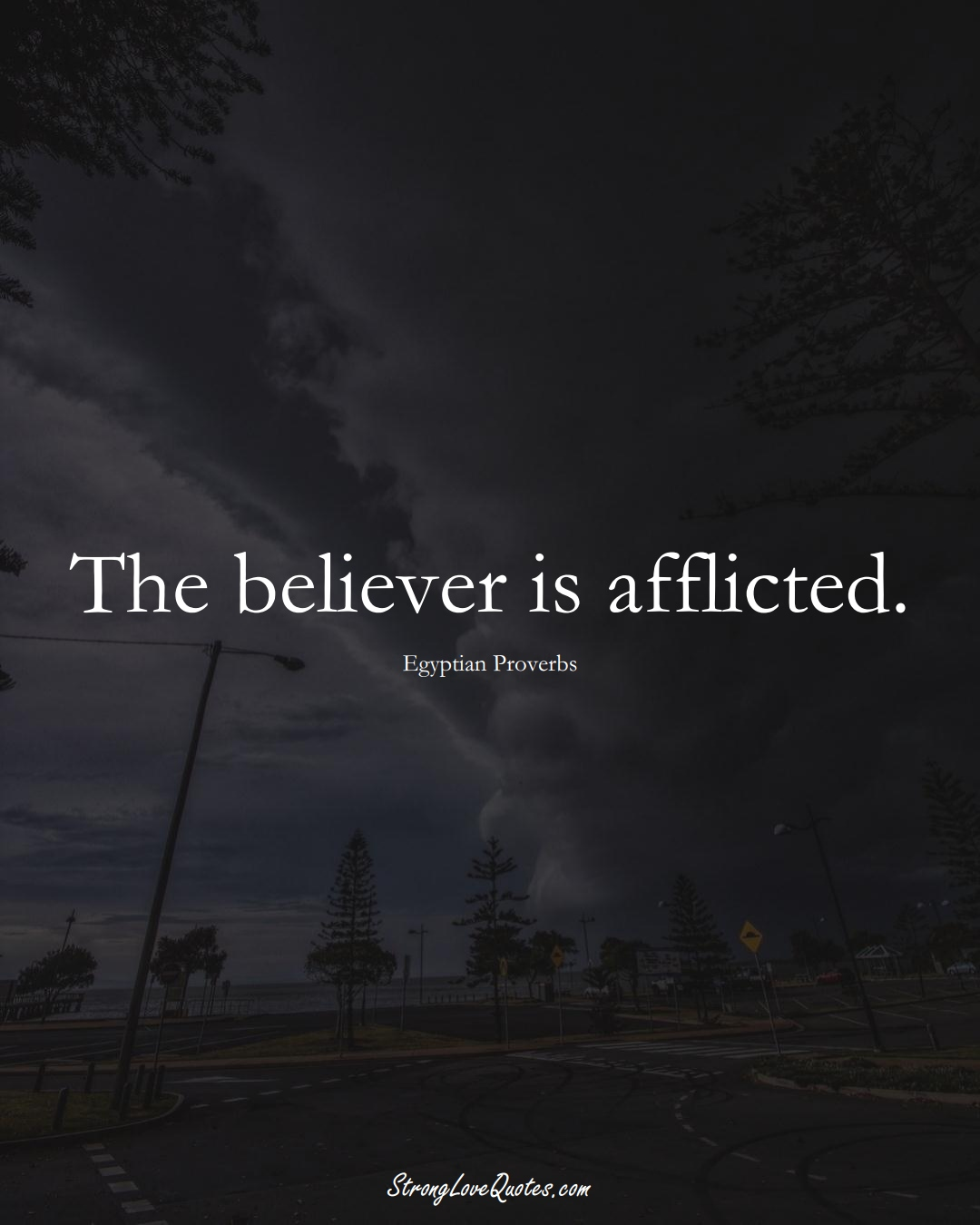 The believer is afflicted. (Egyptian Sayings);  #MiddleEasternSayings