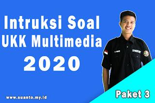 Intruksi Soal UKK Multimedia Paket 3 Tahun 2020 Paket 3